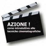AZIONE! Corso introduttivo alle tecniche cinematografiche – 9/10 OTTOBRE 2004