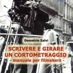 SCRIVERE E GIRARE UN CORTOMETRAGGIO manuale per filmmakers, di Demetrio Salvi – Edizioni Sentieri selvaggi