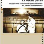 """""""La visione plurale. Viaggio nelle sale cinematografiche venete fra arte ed intrattenimento"""" di Giuseppe Davalli."""