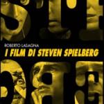 """LIBRI DI CINEMA – """"I Film di Steven Spielberg"""", di Roberto Lasagna"""