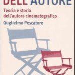 """LIBRI DI CINEMA – """"L'ombra dell'autore. Teoria e storia dell'autore cinematografico"""", di Guglielmo Pescatore"""