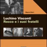 """LIBRI DI CINEMA – """" Luchino Visconti. Rocco e i suoi fratelli"""", di Mauro Giori"""