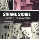 """LIBRI DI CINEMA – """"Strane storie, il cinema e i misteri d'Italia"""""""
