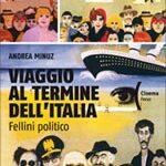 """LIBRI DI CINEMA – """"Viaggio al termine dell'Italia – Fellini politico"""" di Andrea Minuz"""