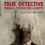 True Detective. Viaggi al termine della notte