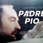 Abel Ferrara chiama Roma #3 Searching for Padre Pio