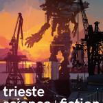 TS+FF 2017 – La 17a edizione del Trieste Science+Fiction Festival