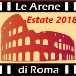 #ArenediRoma2018 – Tutte le arene di cinema della capitale | Open Air Cinema, Rome 2018 – full list