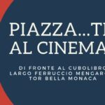 #AreneDiRoma2020 – Piazza…ti al cinema (5 Agosto – 09 Agosto; 26 Agosto – 30 Agosto)