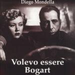 In libreria Volevo essere Bogart, romanzo d'esordio di Diego Mondella
