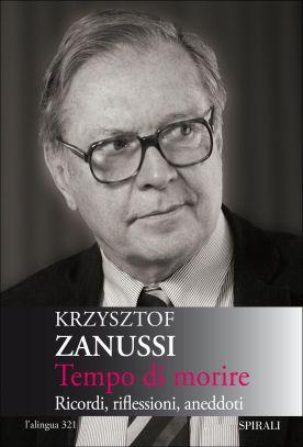 Tempo di morire - Ricordi, riflessioni, aneddoti. Krzysztof Zanussi