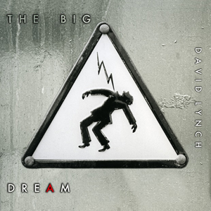 David Lynch al secondo album: THE BIG DREAM